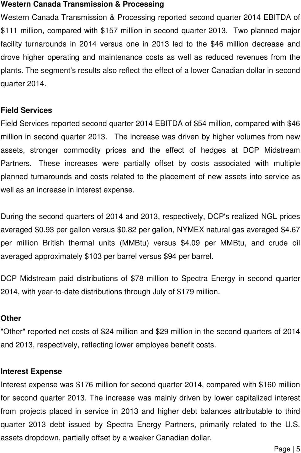 The segment s results also reflect the effect of a lower Canadian dollar in second quarter 2014.