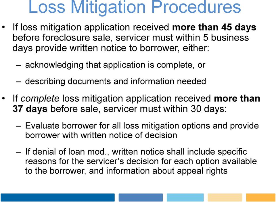 more than 37 days before sale, servicer must within 30 days: Evaluate borrower for all loss mitigation options and provide borrower with written notice of decision If