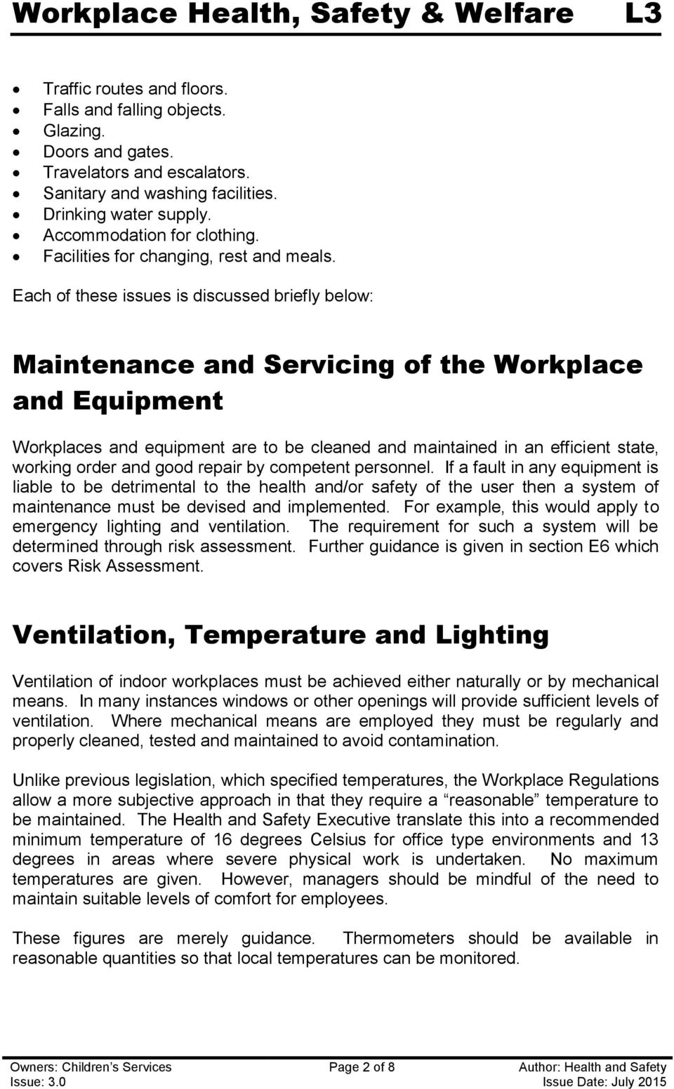 Each of these issues is discussed briefly below: Maintenance and Servicing of the Workplace and Equipment Workplaces and equipment are to be cleaned and maintained in an efficient state, working