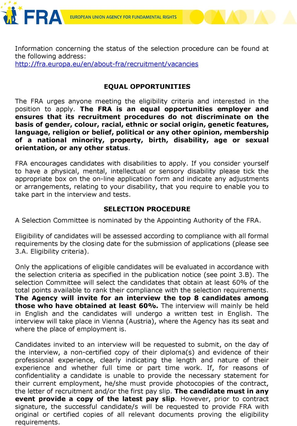 The FRA is an equal opportunities employer and ensures that its recruitment procedures do not discriminate on the basis of gender, colour, racial, ethnic or social origin, genetic features, language,