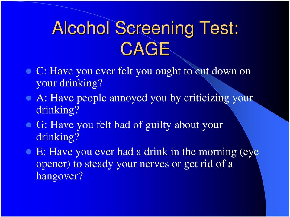 G: Have you felt bad of guilty about your drinking?