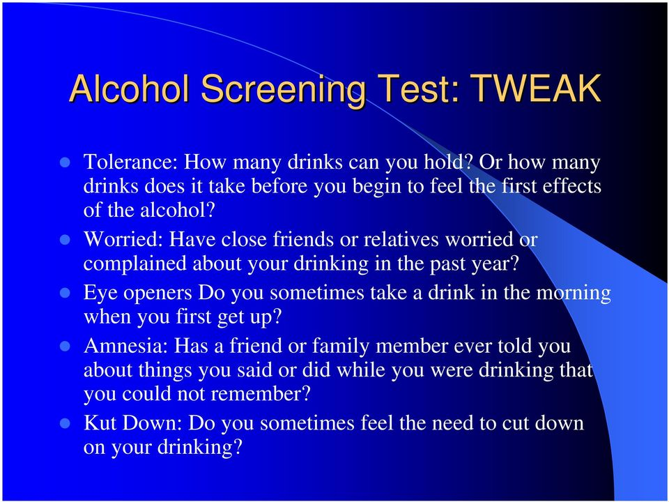 Worried: Have close friends or relatives worried or complained about your drinking in the past year?