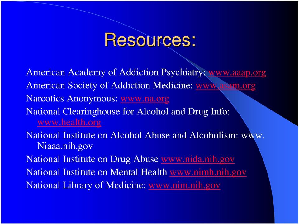 org National Clearinghouse for Alcohol and Drug Info: www.health.