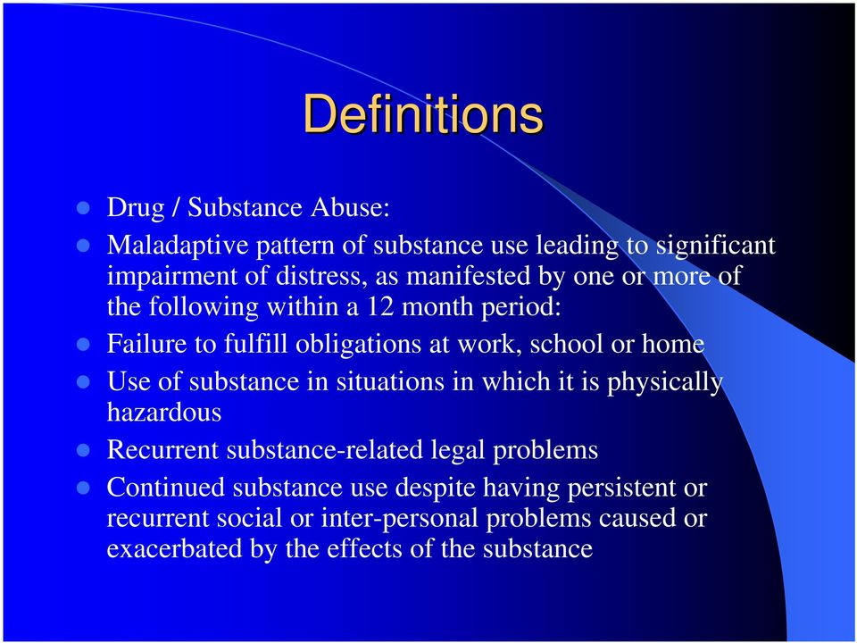 Use of substance in situations in which it is physically hazardous Recurrent substance-related legal problems Continued