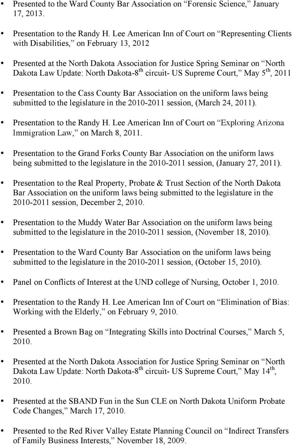 Dakota-8 th circuit- US Supreme Court, May 5 th, 2011 Presentation to the Cass County Bar Association on the uniform laws being submitted to the legislature in the 2010-2011 session, (March 24, 2011).