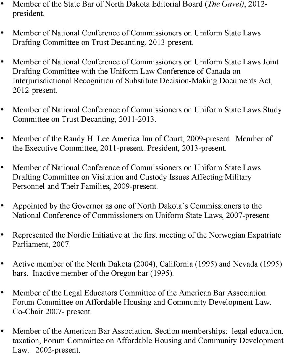 Member of National Conference of Commissioners on Uniform State Laws Joint Drafting Committee with the Uniform Law Conference of Canada on Interjurisdictional Recognition of Substitute