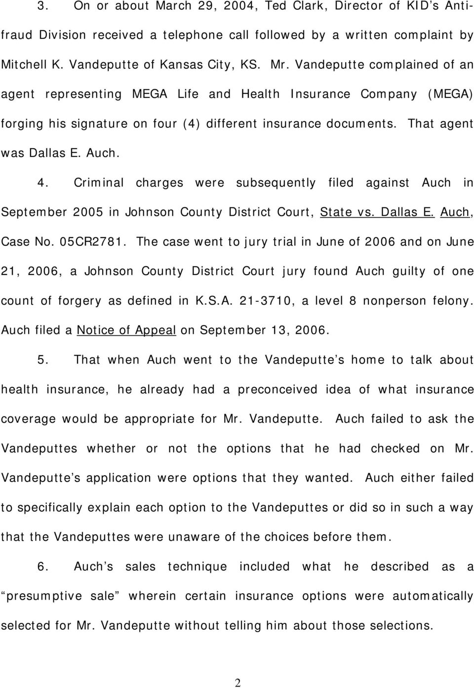 Criminal charges were subsequently filed against Auch in September 2005 in Johnson County District Court, State vs. Dallas E. Auch, Case No. 05CR2781.
