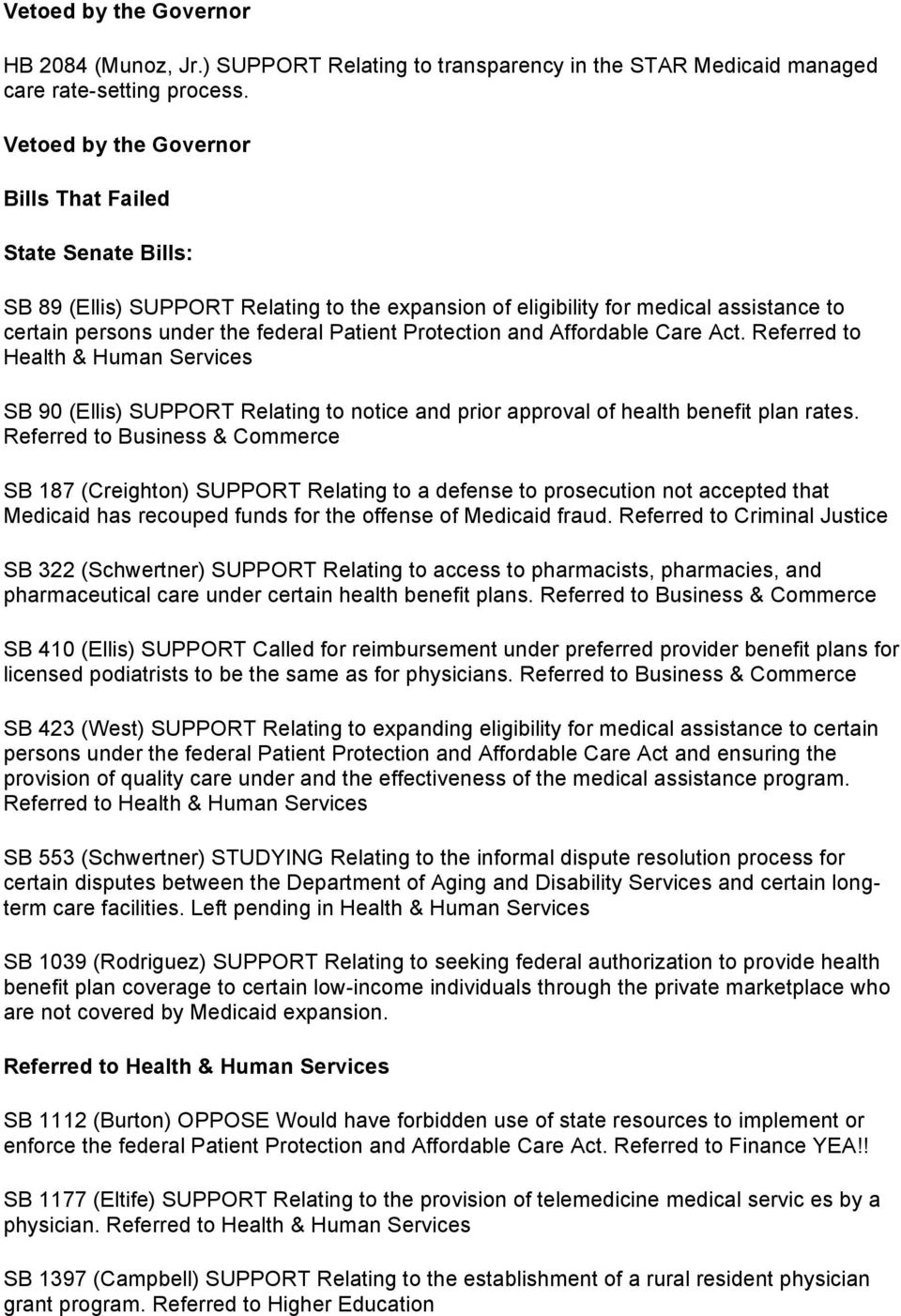 Protection and Affordable Care Act. Referred to Health & Human Services SB 90 (Ellis) SUPPORT Relating to notice and prior approval of health benefit plan rates.