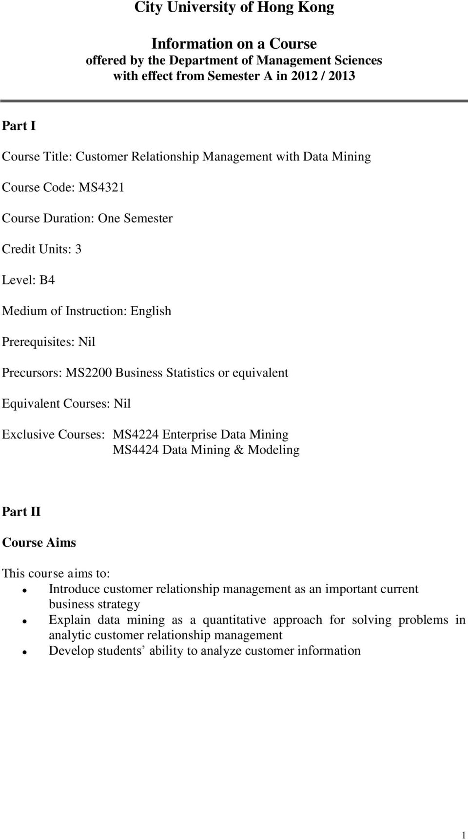 Equivalent Courses: Nil Exclusive Courses: MS4224 Enterprise Data Mining MS4424 Data Mining & Modeling Part II Course Aims This course aims to: Introduce customer relationship management as an