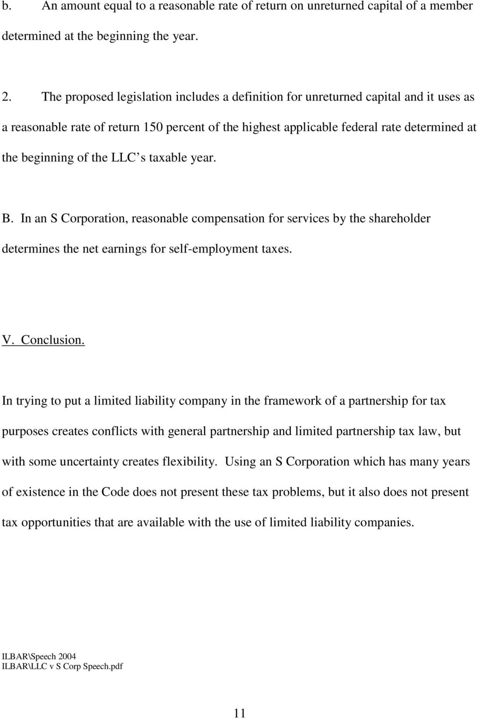 LLC s taxable year. B. In an S Corporation, reasonable compensation for services by the shareholder determines the net earnings for self-employment taxes. V. Conclusion.