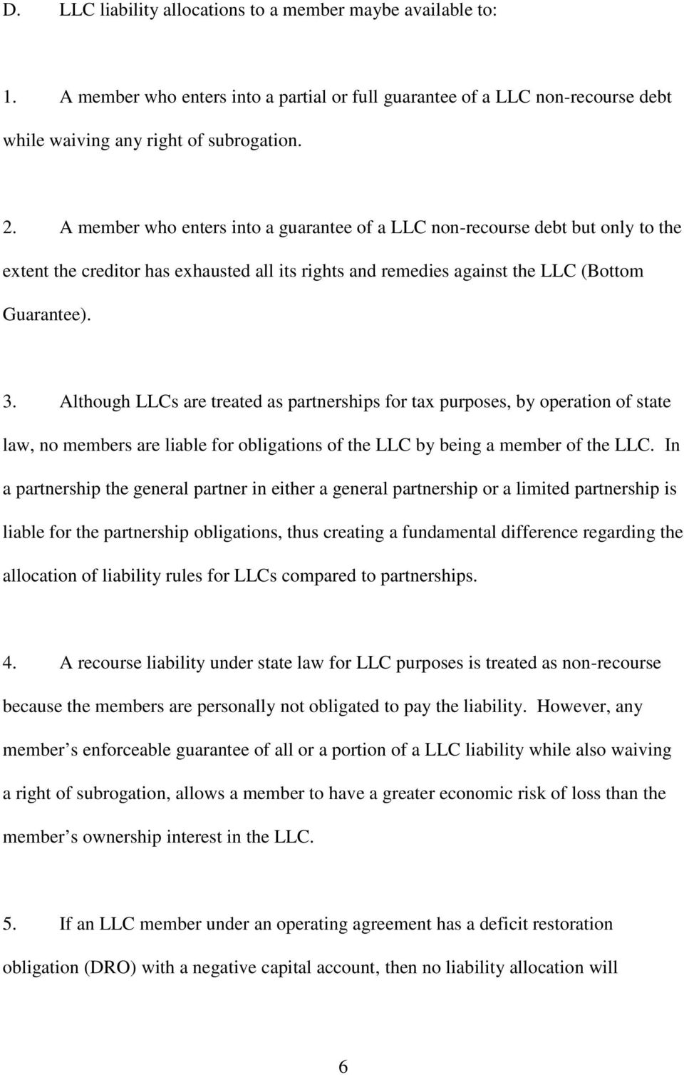 Although LLCs are treated as partnerships for tax purposes, by operation of state law, no members are liable for obligations of the LLC by being a member of the LLC.