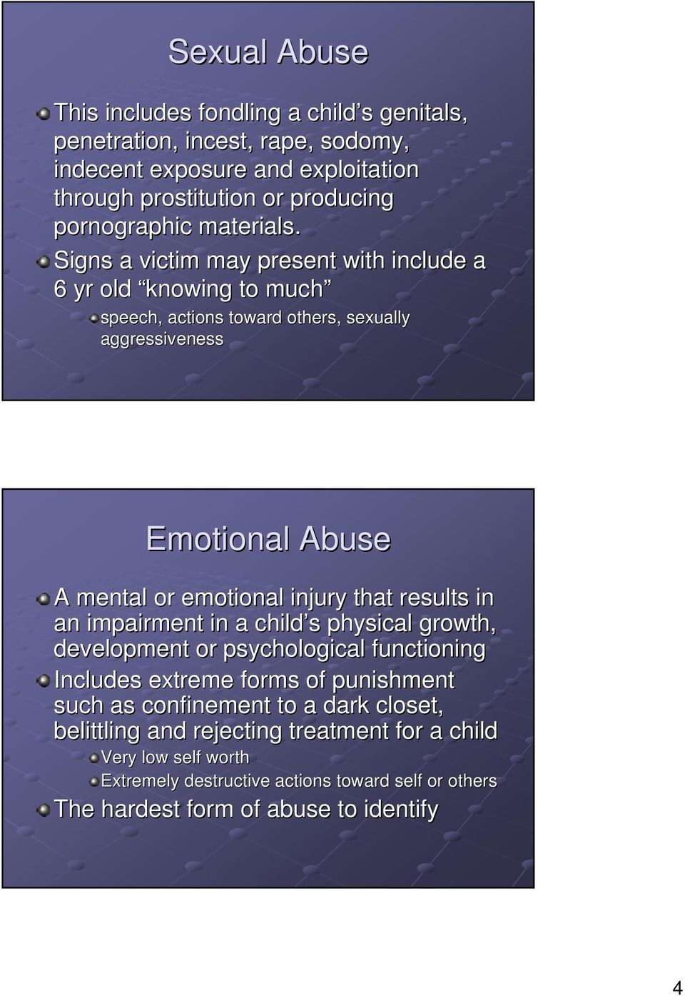 Signs a victim may present with include a 6 yr old knowing to much speech, actions toward others, sexually aggressiveness Emotional Abuse A mental or emotional injury that