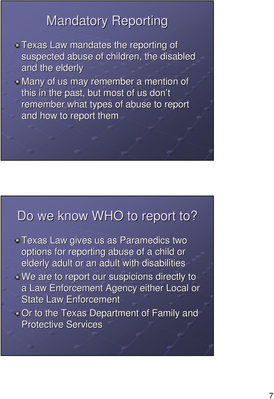 Texas Law gives us as Paramedics two options for reporting abuse of a child or elderly adult or an adult with disabilities We are to report our