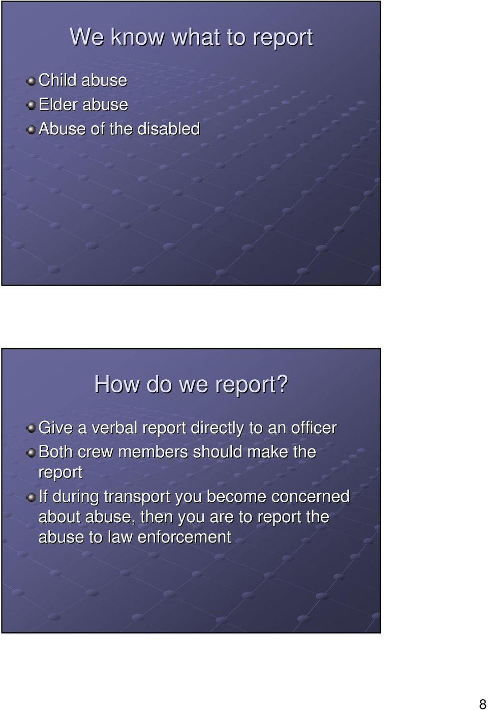 Give a verbal report directly to an officer Both crew members should