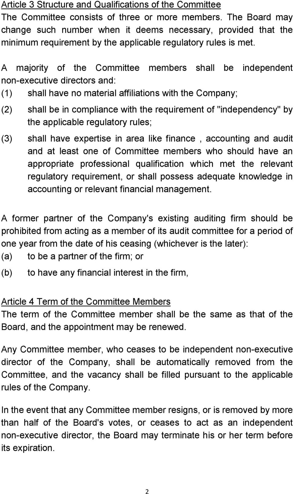 A majority of the Committee members shall be independent non-executive directors and: (1) shall have no material affiliations with the Company; (2) shall be in compliance with the requirement of