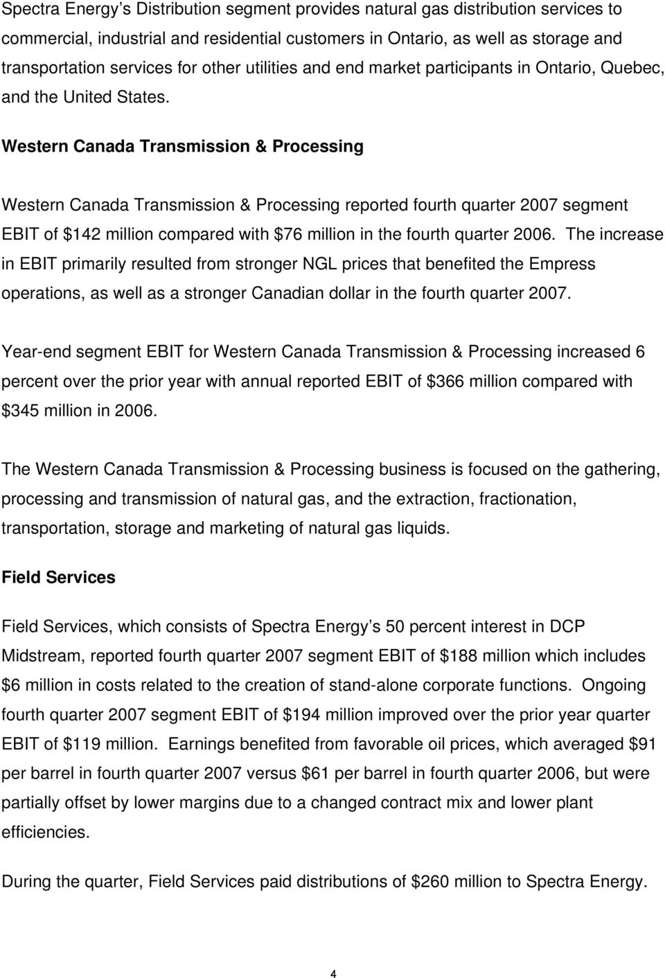 Western Canada Transmission & Processing Western Canada Transmission & Processing reported fourth quarter 2007 segment EBIT of $142 million compared with $76 million in the fourth quarter 2006.