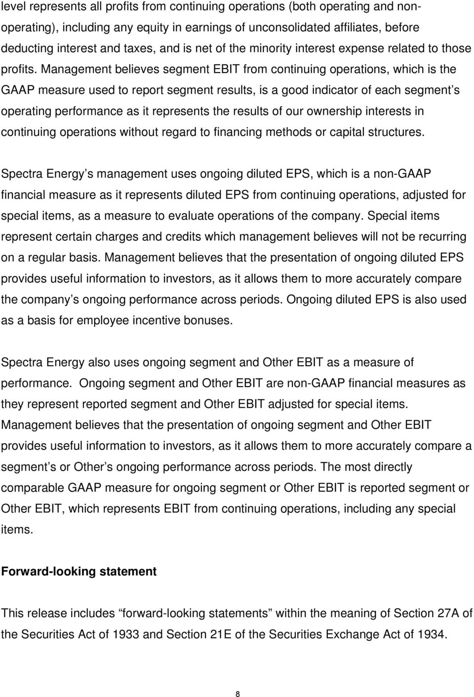 Management believes segment EBIT from continuing operations, which is the GAAP measure used to report segment results, is a good indicator of each segment s operating performance as it represents the