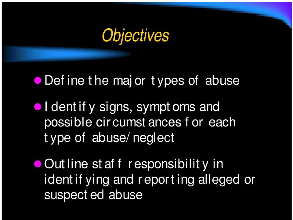 type of abuse/neglect Outline staff responsibility