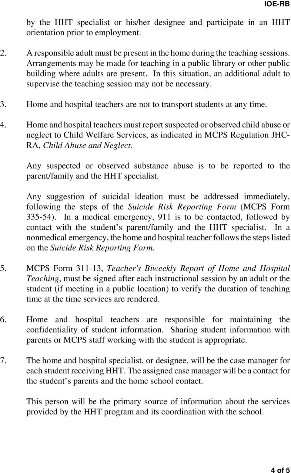 In this situation, an additional adult to supervise the teaching session may not be necessary. 3. Home and hospital teachers are not to transport students at any time. 4.