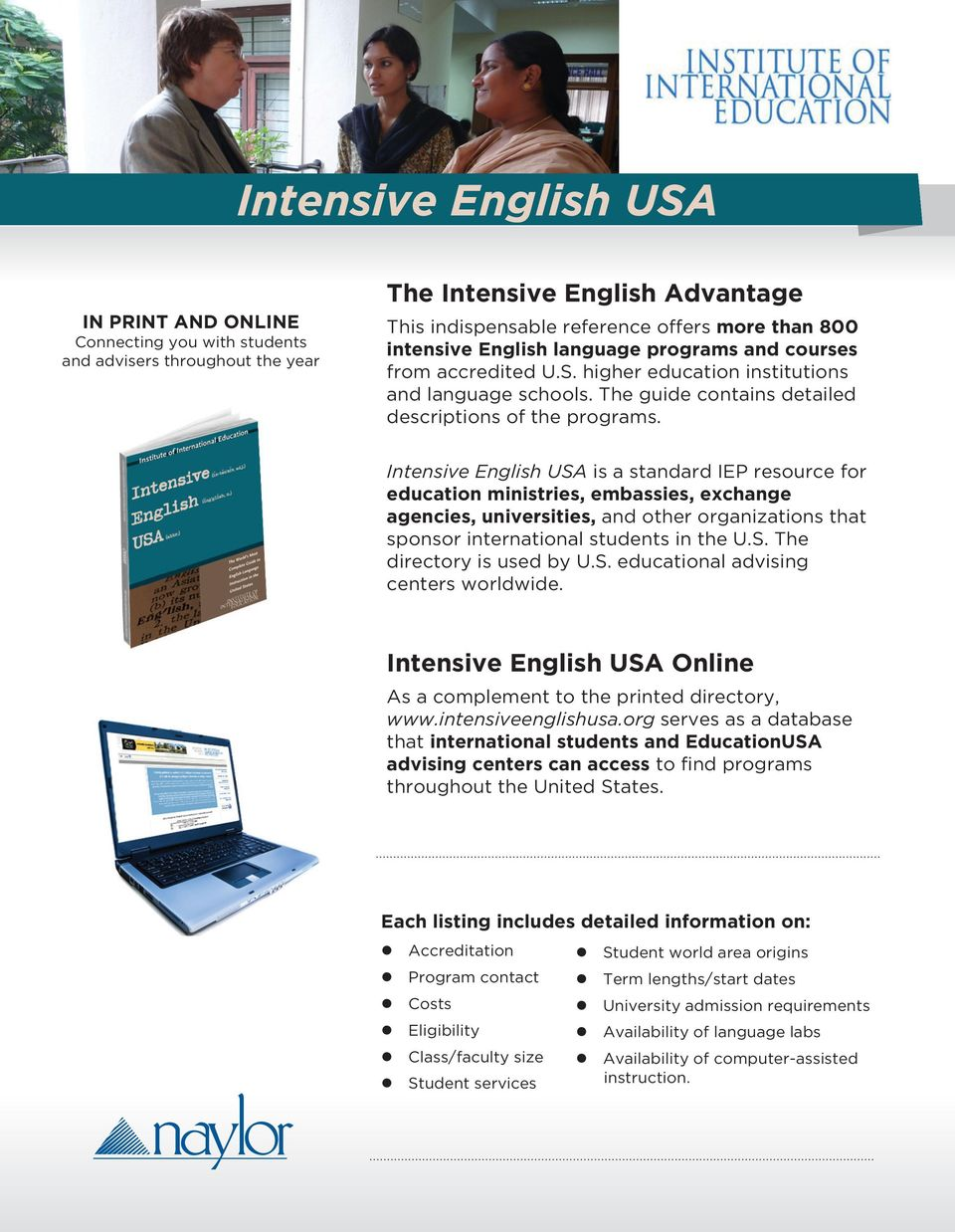 Intensive English USA is a standard IEP resource for education ministries, embassies, exchange agencies, universities, and other organizations that sponsor international students in the U.S. The directory is used by U.