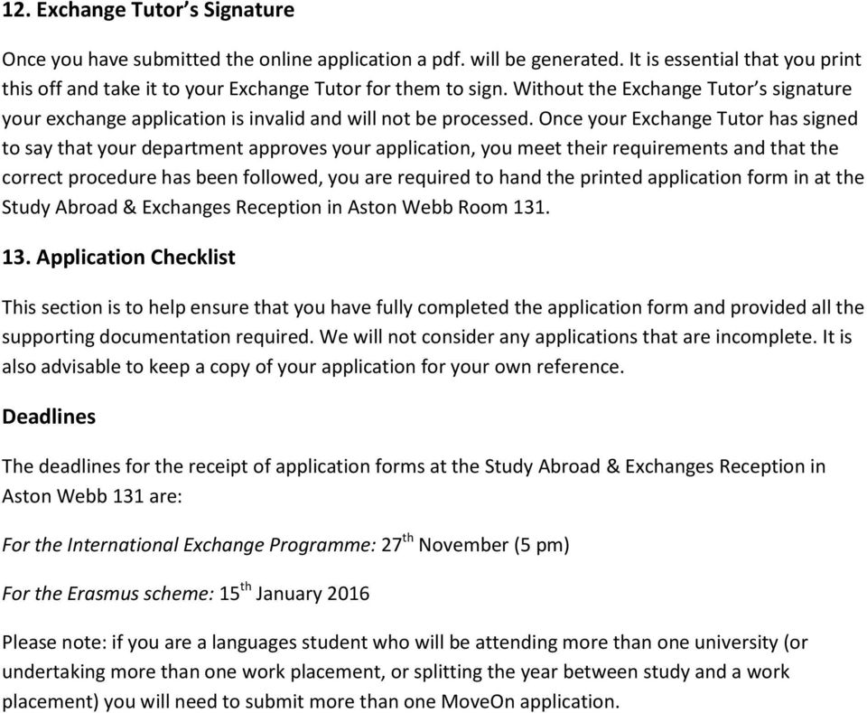 Once your Exchange Tutor has signed to say that your department approves your application, you meet their requirements and that the correct procedure has been followed, you are required to hand the