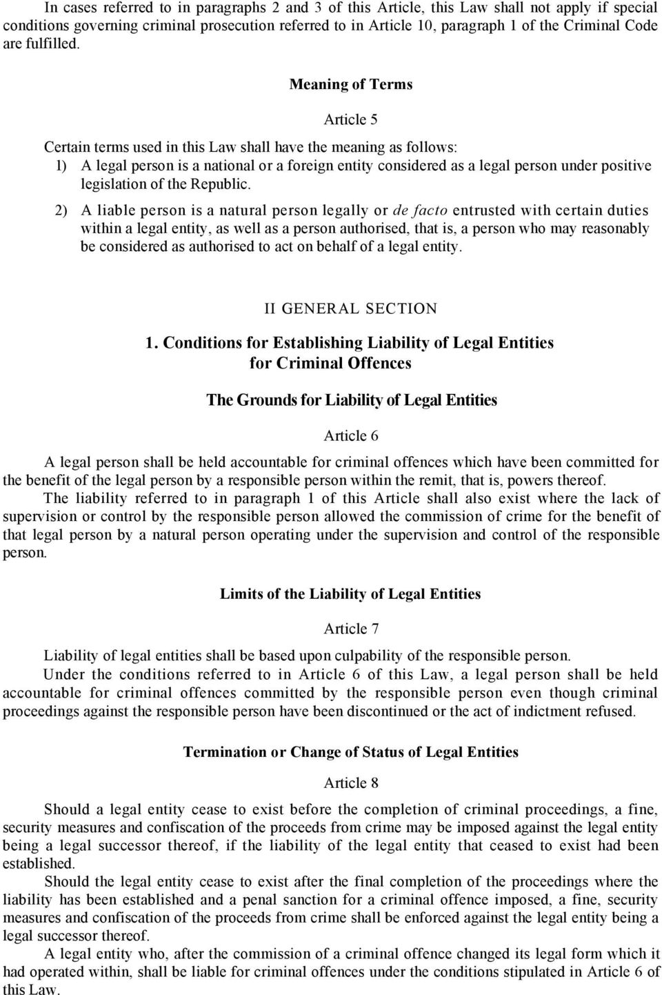 Meaning of Terms Article 5 Certain terms used in this Law shall have the meaning as follows: 1) A legal person is a national or a foreign entity considered as a legal person under positive