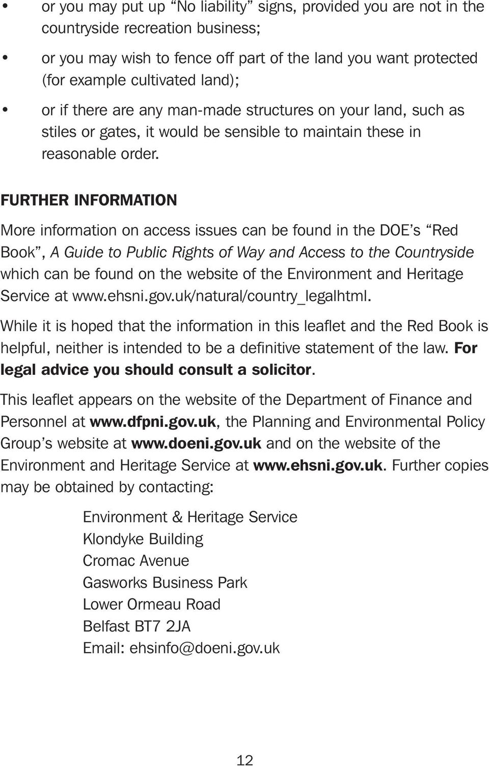 FURTHER INFORMATION More information on access issues can be found in the DOE s Red Book, A Guide to Public Rights of Way and Access to the Countryside which can be found on the website of the