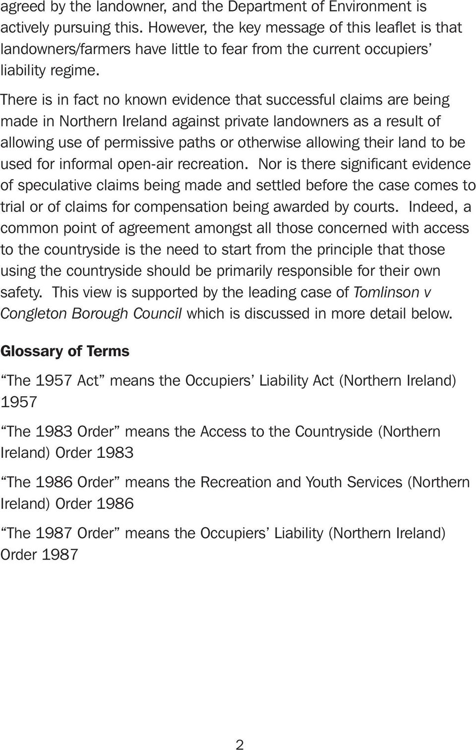 There is in fact no known evidence that successful claims are being made in Northern Ireland against private landowners as a result of allowing use of permissive paths or otherwise allowing their