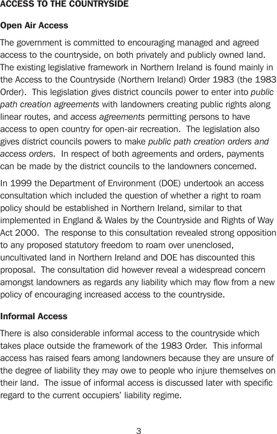 This legislation gives district councils power to enter into public path creation agreements with landowners creating public rights along linear routes, and access agreements permitting persons to