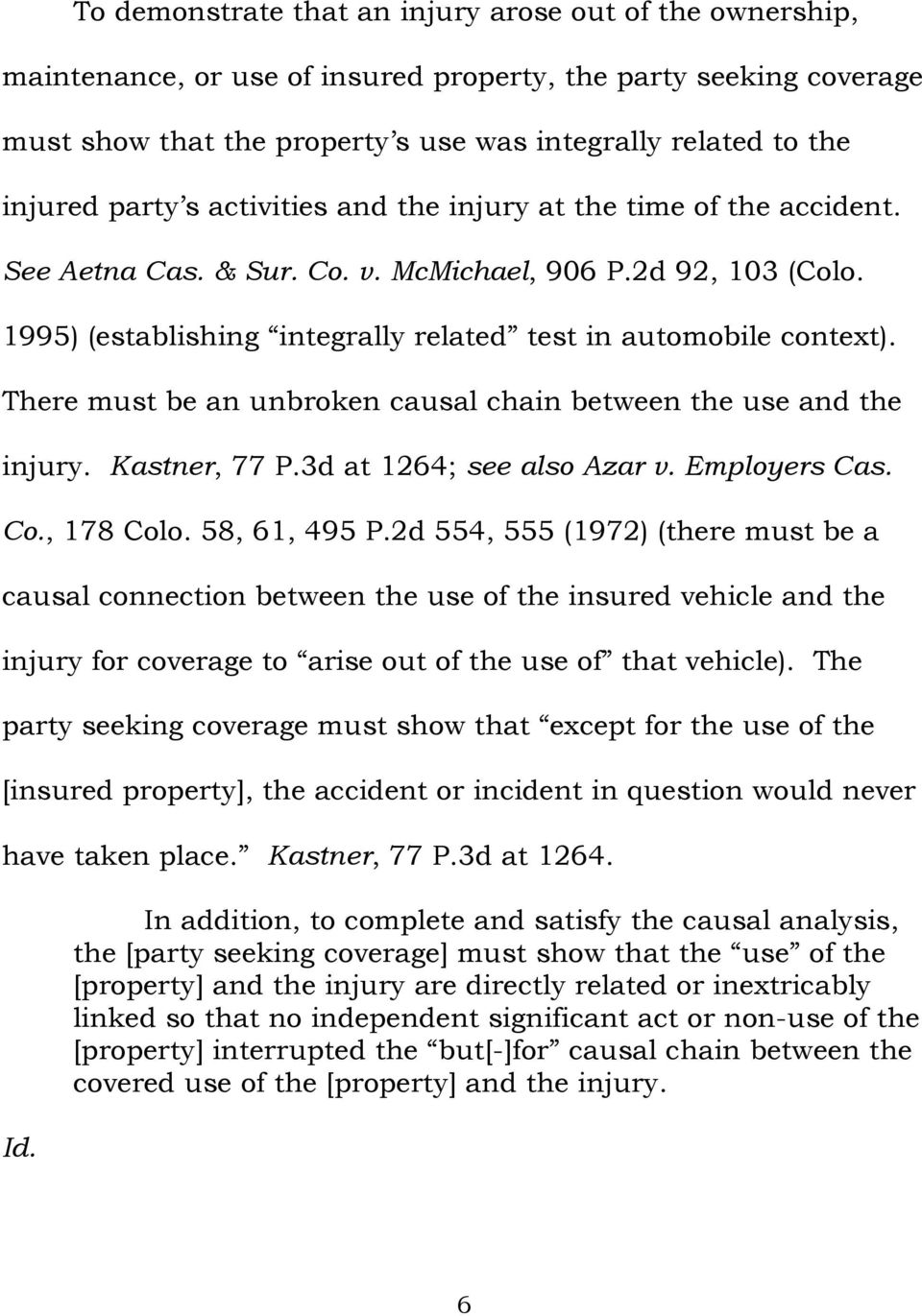 There must be an unbroken causal chain between the use and the injury. Kastner, 77 P.3d at 1264; see also Azar v. Employers Cas. Co., 178 Colo. 58, 61, 495 P.