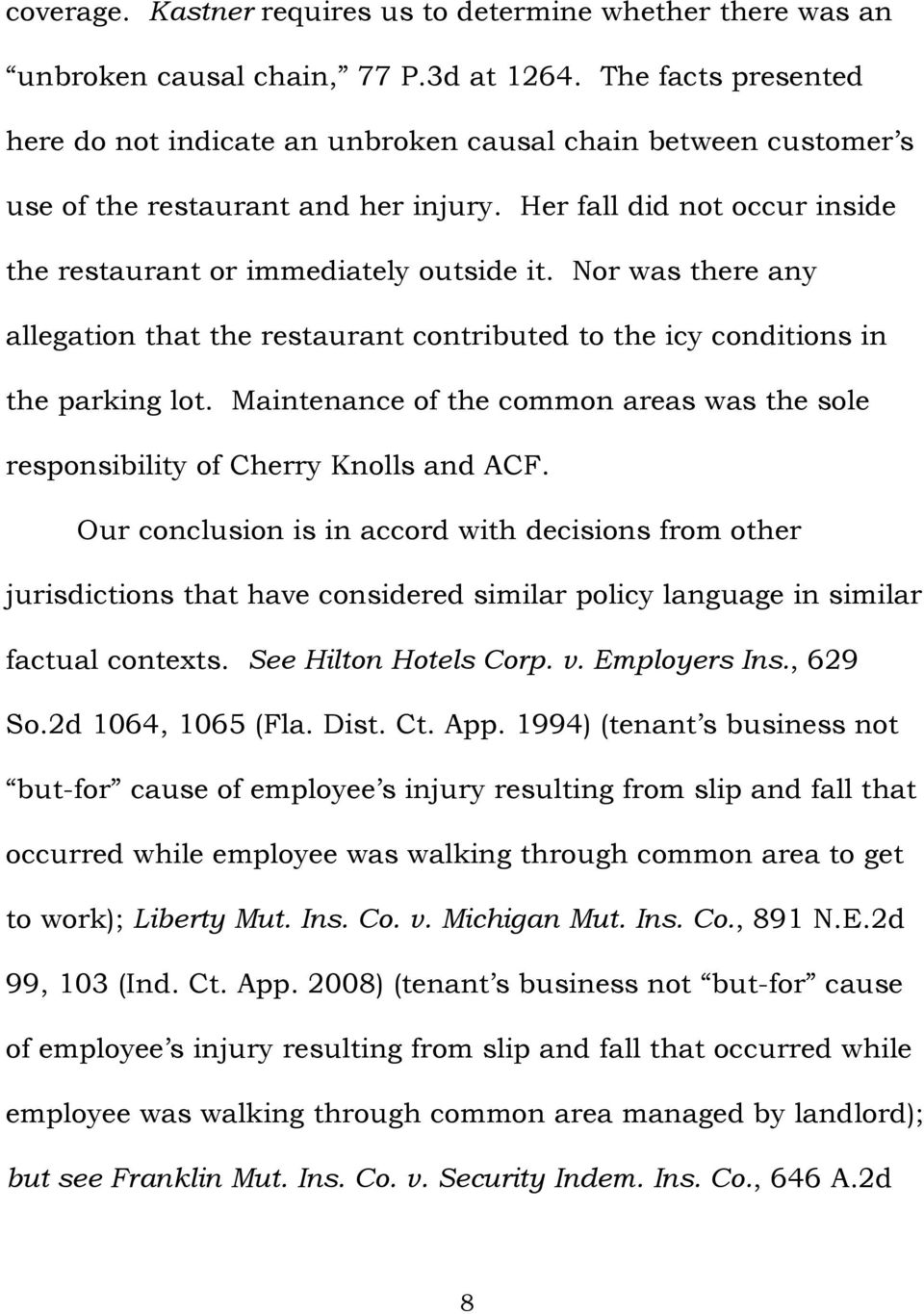 Nor was there any allegation that the restaurant contributed to the icy conditions in the parking lot. Maintenance of the common areas was the sole responsibility of Cherry Knolls and ACF.