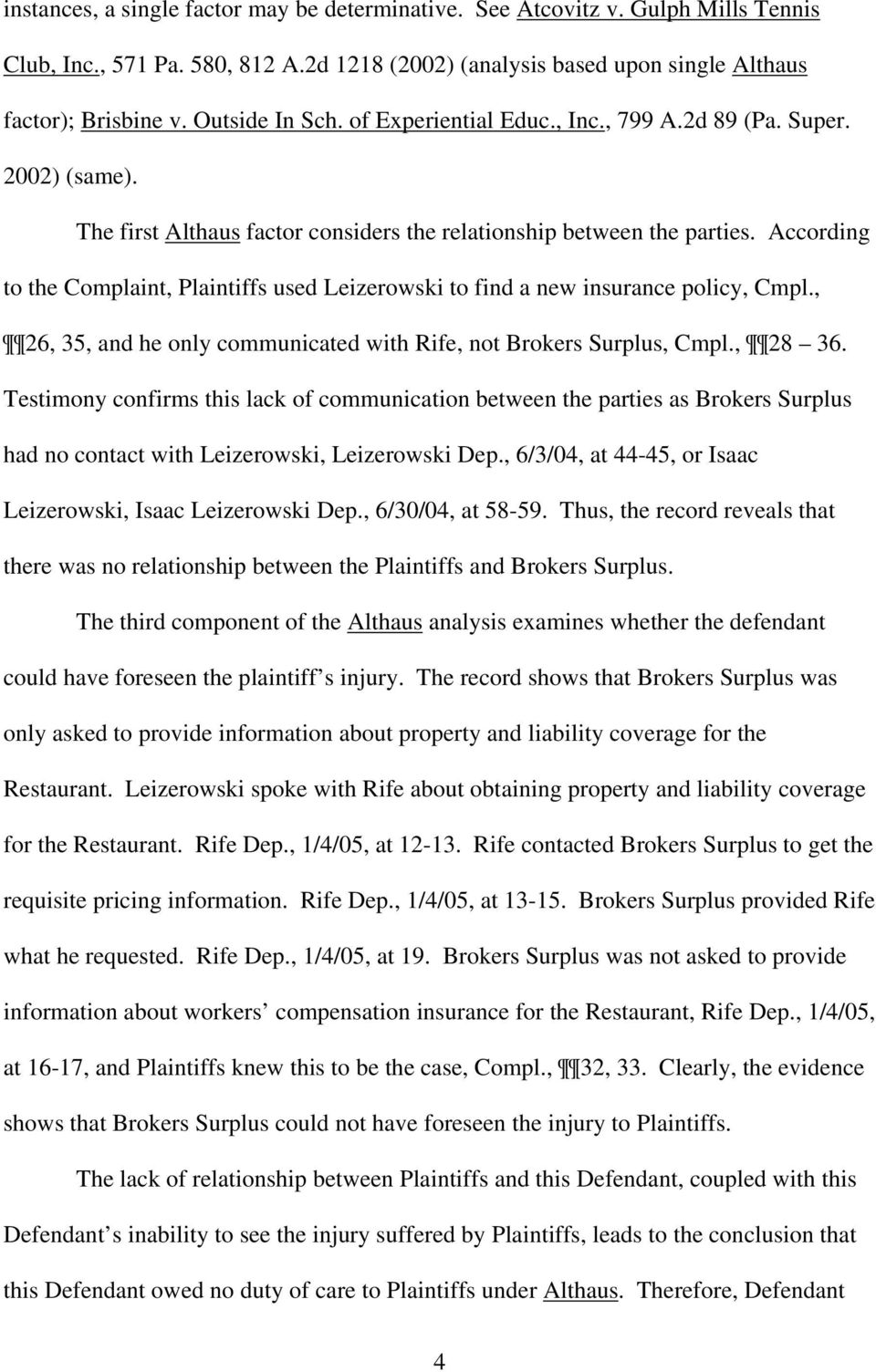 According to the Complaint, Plaintiffs used Leizerowski to find a new insurance policy, Cmpl., 26, 35, and he only communicated with Rife, not Brokers Surplus, Cmpl., 28 36.