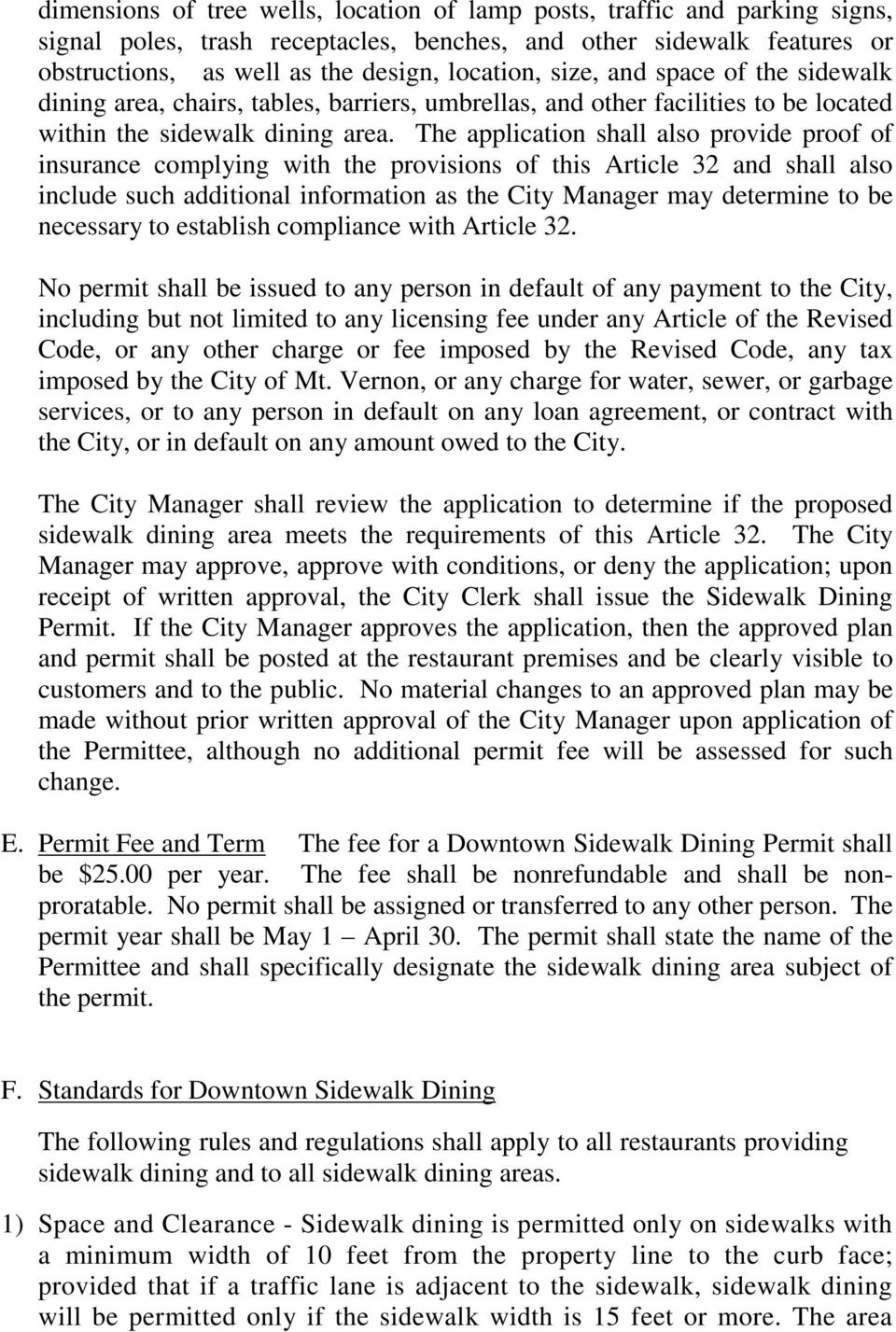 The application shall also provide proof of insurance complying with the provisions of this Article 32 and shall also include such additional information as the City Manager may determine to be