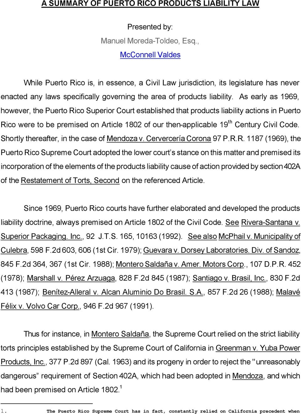 As early as 1969, however, the Puerto Rico Superior Court established that products liability actions in Puerto Rico were to be premised on Article 1802 of our then-applicable 19 th Century Civil
