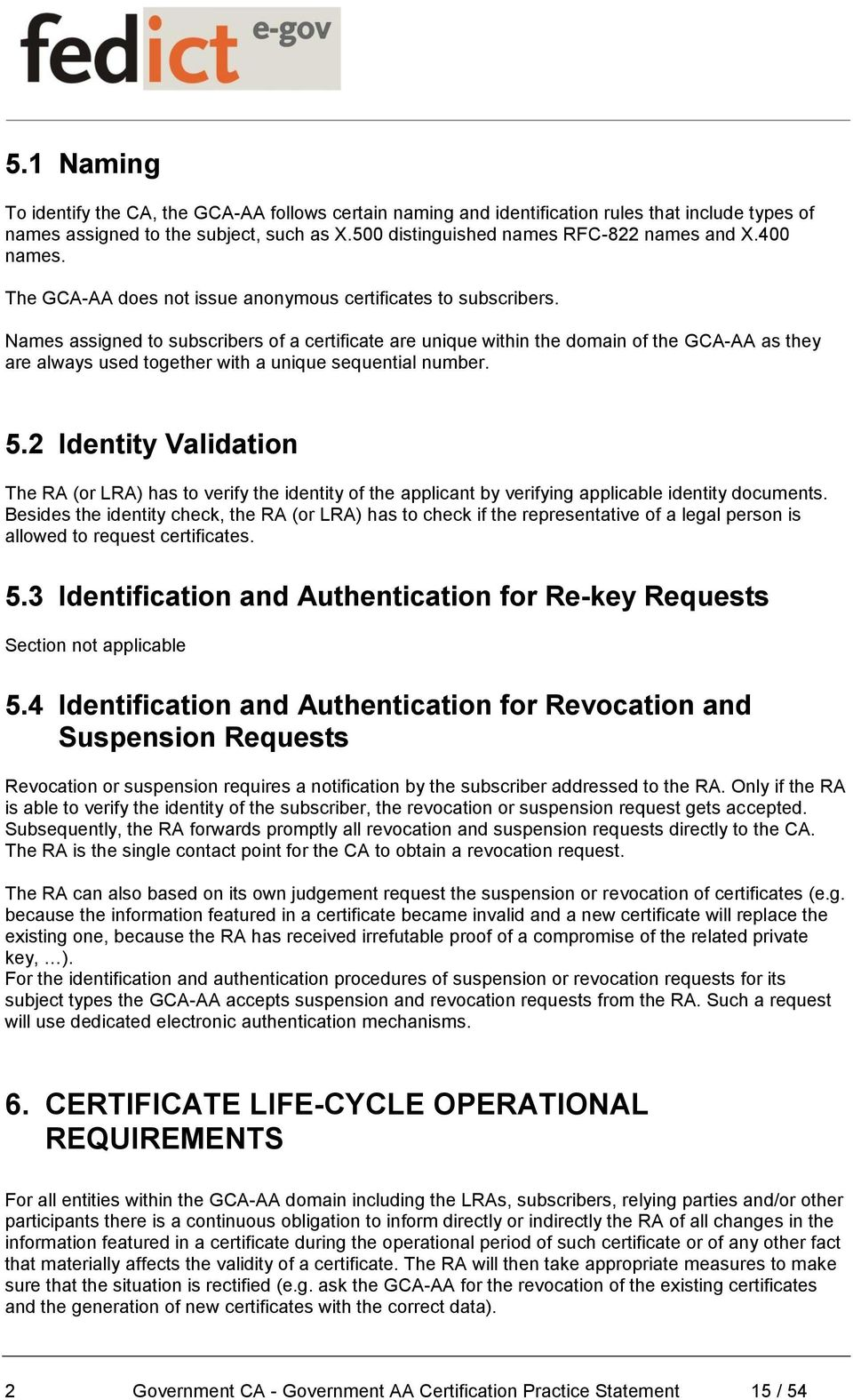 Names assigned to subscribers of a certificate are unique within the domain of the GCA-AA as they are always used together with a unique sequential number. 5.