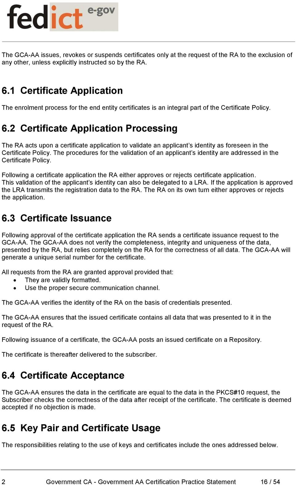 2 Certificate Application Processing The RA acts upon a certificate application to validate an applicant s identity as foreseen in the Certificate Policy.