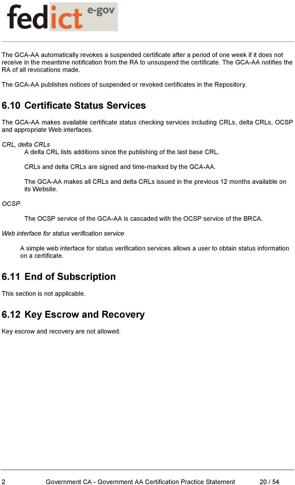 10 Certificate Status Services The GCA-AA makes available certificate status checking services including CRLs, delta CRLs, OCSP and appropriate Web interfaces.