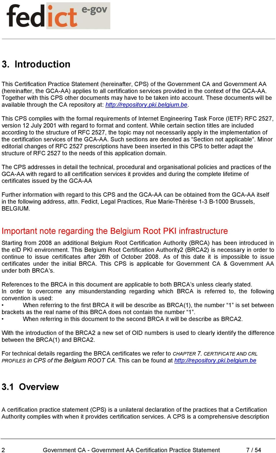 taken into account. These documents will be available through the CA repository at: http://repository.pki.belgium.be. This CPS complies with the formal requirements of Internet Engineering Task Force (IETF) RFC 2527, version 12 July 2001 with regard to format and content.