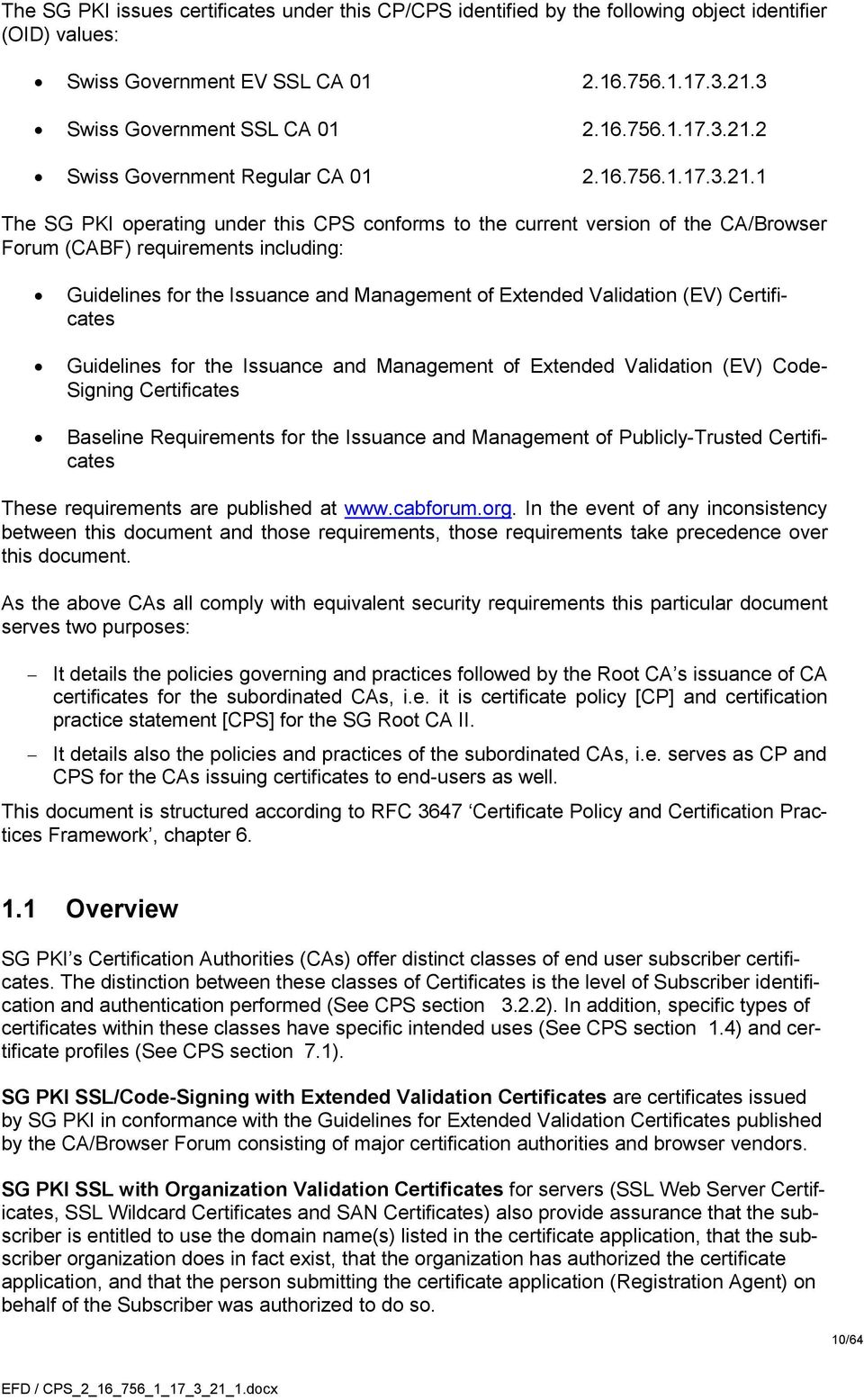 1 The SG PKI operating under this CPS conforms to the current version of the CA/Browser Forum (CABF) requirements including: Guidelines for the Issuance and Management of Extended Validation (EV)