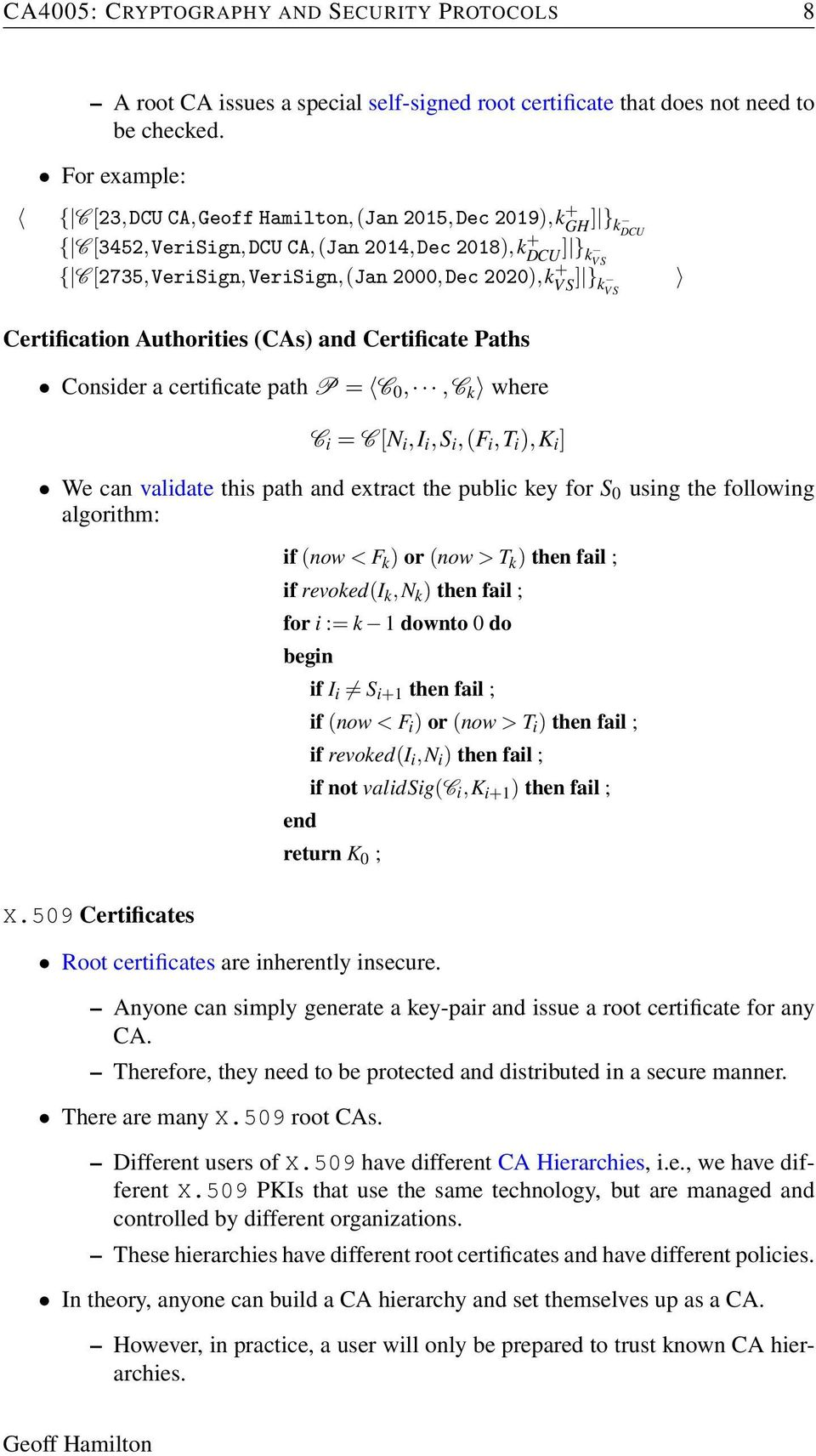 Certification Authorities (CAs) and Certificate Paths Consider a certificate path P = C 0,,C k where C i = C [N i,i i,s i,(f i,t i ),K i ] We can validate this path and extract the public key for S 0