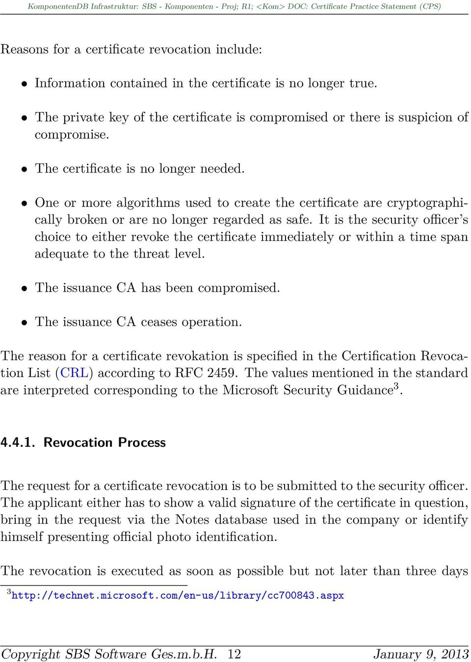 It is the security officer s choice to either revoke the certificate immediately or within a time span adequate to the threat level. The issuance CA has been compromised.
