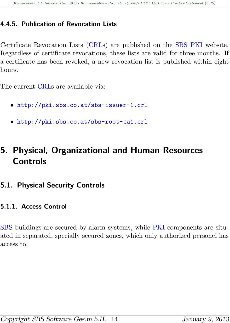 The current CRLs are available via: http://pki.sbs.co.at/sbs-issuer-1.crl http://pki.sbs.co.at/sbs-root-ca1.crl 5. Physical, Organizational and Human Resources Controls 5.1. Physical Security Controls 5.