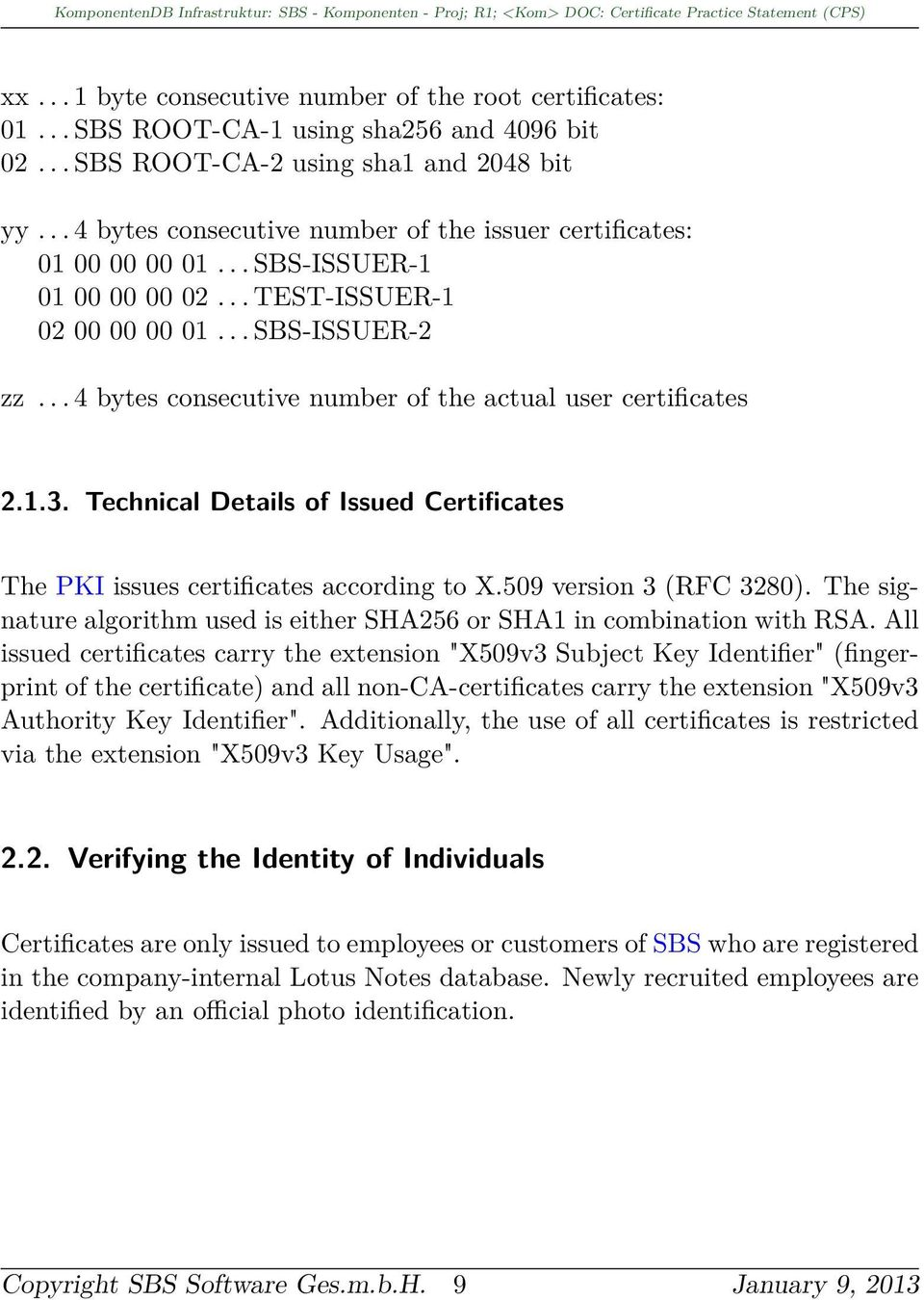 .. 4 bytes consecutive number of the actual user certificates 2.1.3. Technical Details of Issued Certificates The PKI issues certificates according to X.509 version 3 (RFC 3280).