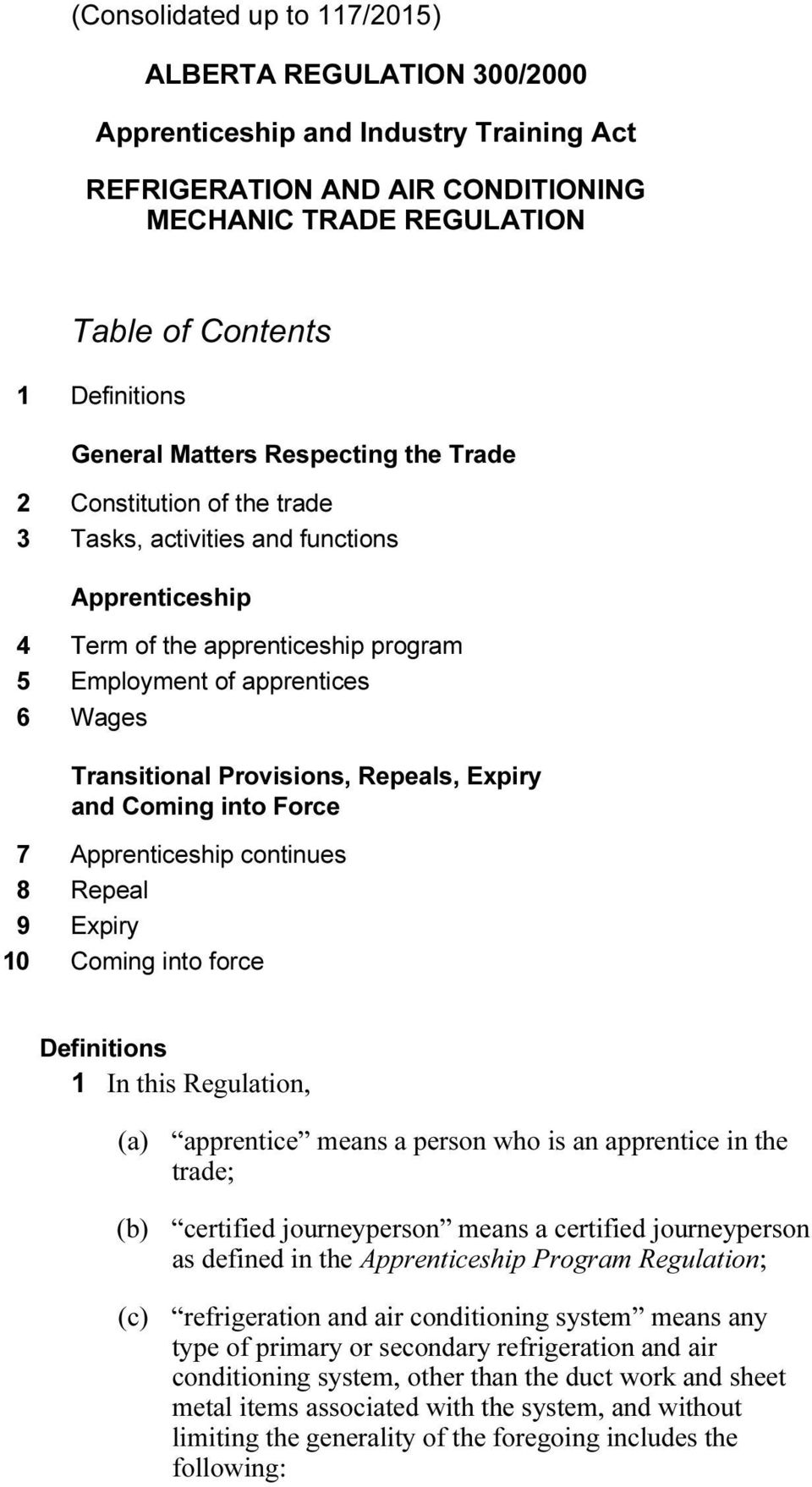 Provisions, Repeals, Expiry and Coming into Force 7 Apprenticeship continues 8 Repeal 9 Expiry 10 Coming into force Definitions 1 In this Regulation, (a) apprentice means a person who is an