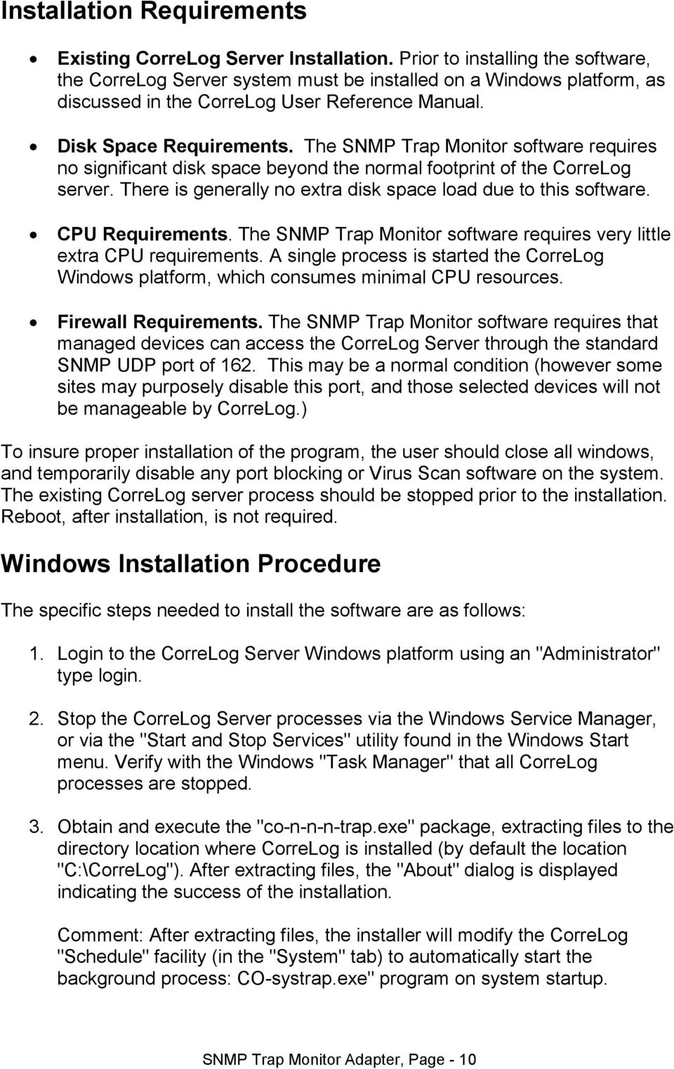 The SNMP Trap Monitor software requires no significant disk space beyond the normal footprint of the CorreLog server. There is generally no extra disk space load due to this software.