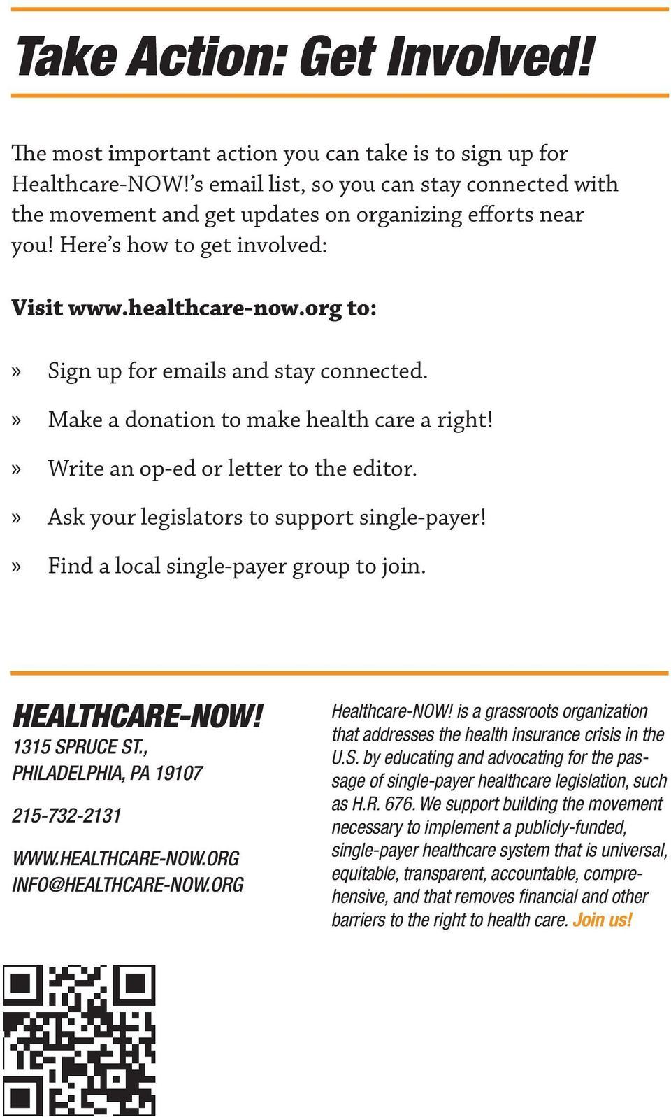 org to:»» Sign up for emails and stay connected.»» Make a donation to make health care a right!»» Write an op-ed or letter to the editor.»» Ask your legislators to support single-payer!