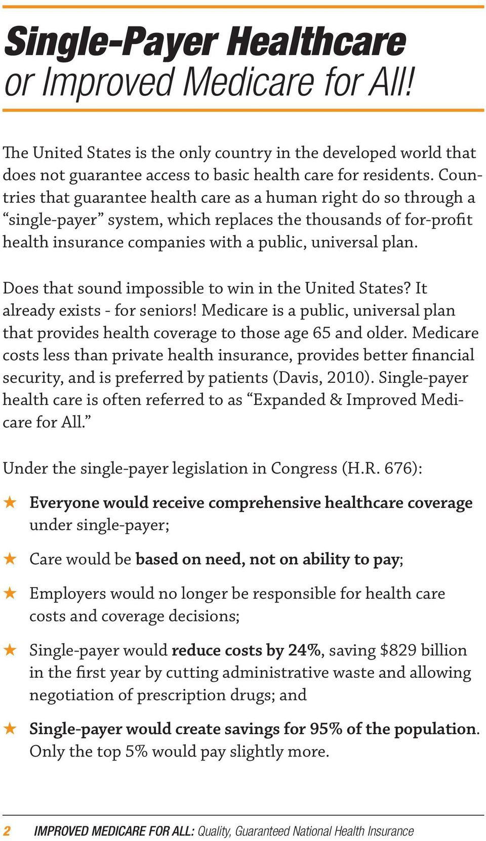 Does that sound impossible to win in the United States? It already exists - for seniors! Medicare is a public, universal plan that provides health coverage to those age 65 and older.