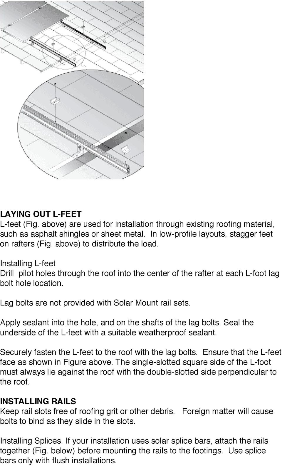Lag bolts are not provided with Solar Mount rail sets. Apply sealant into the hole, and on the shafts of the lag bolts. Seal the underside of the L-feet with a suitable weatherproof sealant.