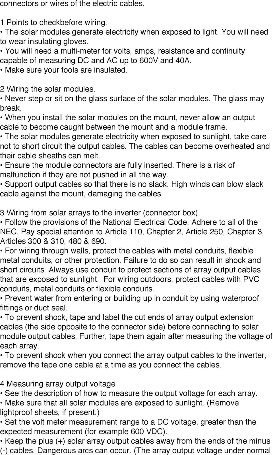 Never step or sit on the glass surface of the solar modules. The glass may break.
