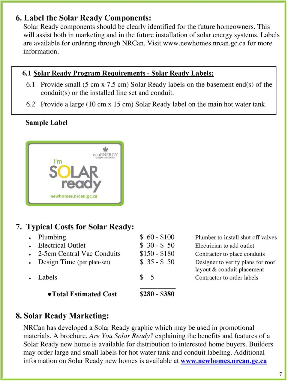 1 Solar Ready Program Requirements - Solar Ready Labels: 6.1 Provide small (5 cm x 7.5 cm) Solar Ready labels on the basement end(s) of the conduit(s) or the installed line set and conduit. 6.2 Provide a large (10 cm x 15 cm) Solar Ready label on the main hot water tank.
